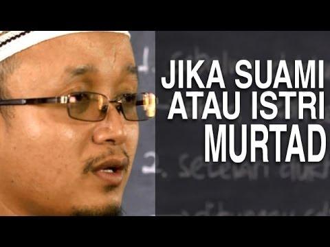 Serial Fikih Keluarga (19): Jika Suami Atau Isteri Kemudian Murtad - Ustad Aris Munandar