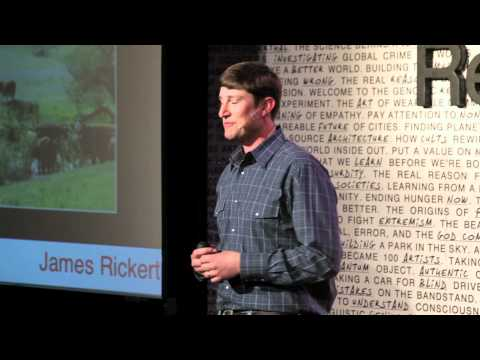 TEDxRedding - James Rickert - Agriculture's Invisible Contract