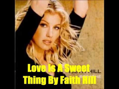 Faith Hill - Love Is A Sweet Thing