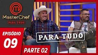 MASTERCHEF PARA TUDO (21/05/2019) | PARTE 2 | EP 09