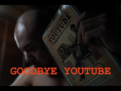 GOODBYE YOUTUBE