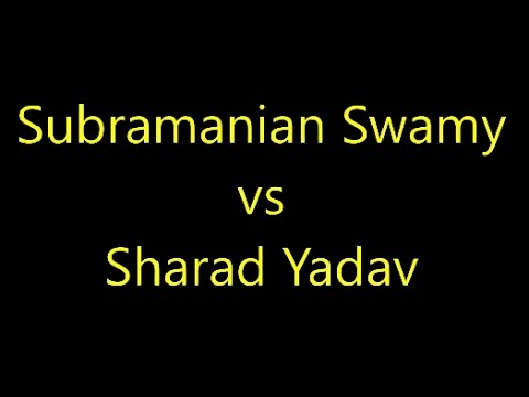 Subramanian Swamy VS Sharad Yadav