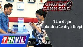 THVL | Chuyện cảnh giác: Thủ đoạn đánh tráo điện thoại