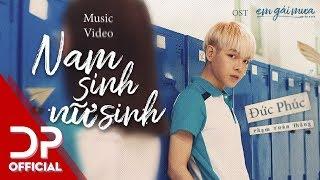 NAM SINH NỮ SINH (EM GÁI MƯA OST) - ĐỨC PHÚC | OFFICIAL MV