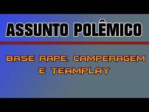 Assunto polêmico - Base rape, teamplay e campers!