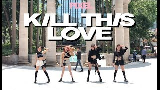 [KPOP IN PUBLIC] BLACKPINK (블랙핑크) - 'Kill This Love' Dance Cover by PIXEL HK (픽셀)