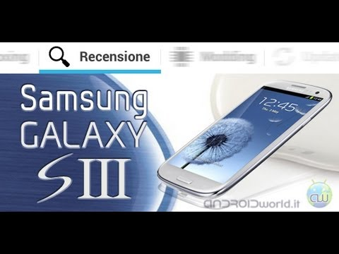 Samsung Galaxy S III / S3 / i9300. recensione in italiano by AndroidWorld.it