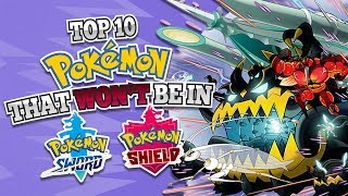 Top 10 Pokemon that WON'T be in Pokemon Sword and Shield