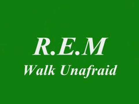 R.E.M- Walk unafraid