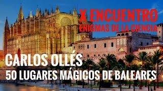 CARLOS OLLÉS I 50 lugares mágicos de Baleares I X CONGRESO ENIGMAS DE LA CIENCIA S.I.P.E.
