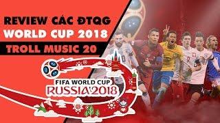 Troll Music 20: Review các đội tuyển tại World Cup 2018