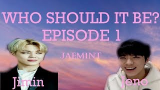 [Jeno+Jimin FF] Who should it be? EP1