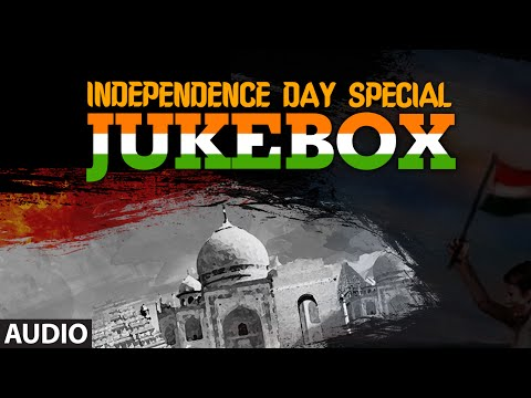 Independence Day Special Jukebox | Patriotic Songs | Independence...