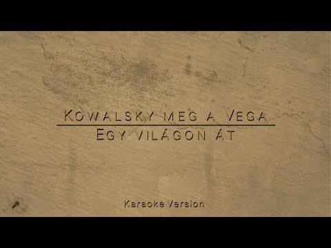 Kowalsky Meg A Vega - Egy Világon át (Karaoke Version)