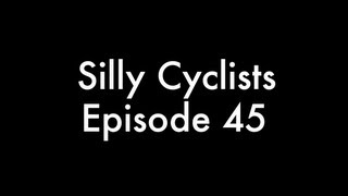 Silly Cyclists Episode 45