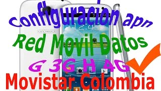 Configuracion de APN Movistar Colombia configurar red movil datos 3g g h+ 4g