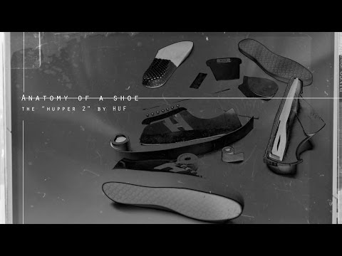 HUF's Hupper 2 - Anatomy Of A Shoe