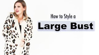 How to Dress a Large Chest II Big Bust Outfits II Bigger on the Top Style Tips for a Large Bust