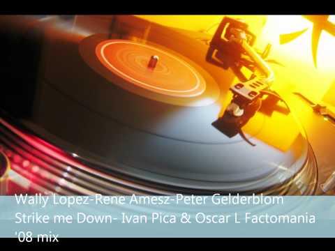 Wally Lopez - Strike me down (Ivan Pica&Oscar L factomania '08 mix)