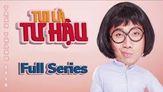 TUI LÀ TƯ HẬU Full Series | Hài Trấn Thành | Anh Đức, Diệu Nhi, Hải Triều, BB Trần, Vỹ Dạ, Vinh Râu