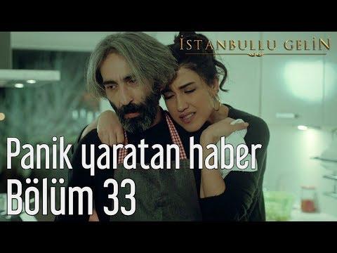 İstanbullu Gelin 33. Bölüm - Panik Yaratan Haber