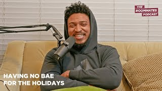 The Roommates Talk Having No Bae For The Holidays, Tinder Fails, Overcoming Loneliness + More