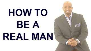 How to be a REAL Man