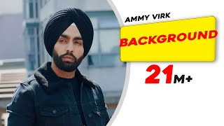 Background Official Video  Ammy Virk  MixSingh  Ne