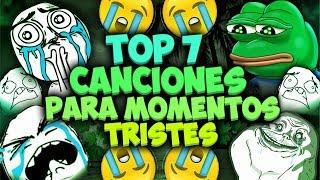 Top 7 canciones para momentos Sad o Tristes!!!