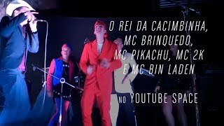 O Rei da Cacimbinha, MC Brinquedo, MC Pikachu, MC 2K e MC Bin Laden no YouTube Space