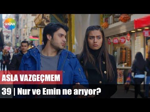 Nur ve Emin ne arıyor? | Asla Vazgeçmem 39.Bölüm