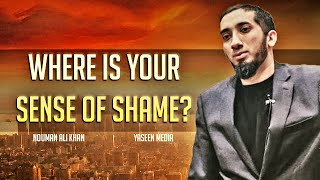 Where is Your Sense of Shame? – Nouman Ali Khan – Yaseen Media