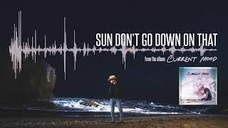 Dustin Lynch Sun Don't Go Down On That