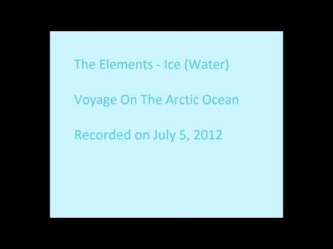 The Elements - Ice (Water) - Voyage On The Arctic Ocean