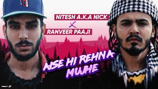 Aise he rehna mujhe | Nitesh A.K.A Nick x Ranveer Paji | Latest Hindi Rap Song 2019