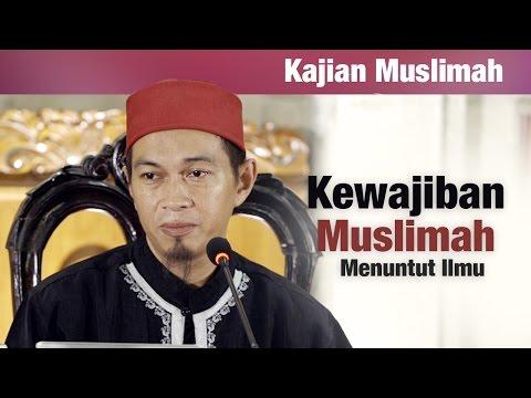 Kajian Muslimah : Kewajiban Muslimah Menuntut Ilmu - Ustadz Abu Zubair