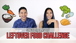 Singaporeans Try: Leftover Food Challenge (feat. Sandra Riley Tang) | EP 64
