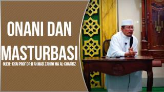 ONANI DAN MASTURBASI oleh Kyai Prof Dr H Ahmad Zahro MA al-Chafidz