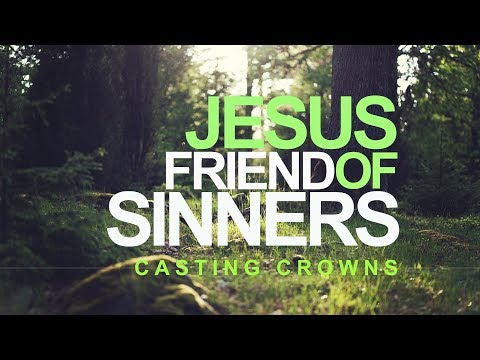 Jesus Friend Of Sinners - Casting Crowns (with Lyrics)™hd video
