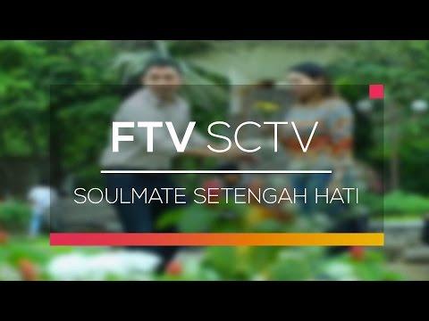 download lagu FTV SCTV - Soulmate Setengah Hati gratis