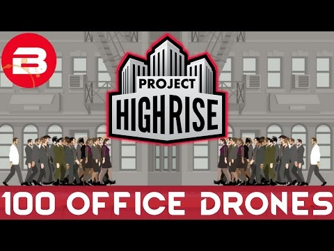 Project Highrise - 100 OFFICE DRONES!!! - Project Highrise Gameplay