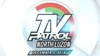 TV Patrol North Luzon - December 3, 2018