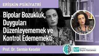 Bipolar Bozukluk, Duyguları Düzenleyememek ve Kontrol Edememektir-Prof. Dr. Sermin Kesebir