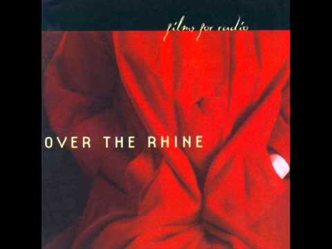 Over The Rhine - 7 - Goodbye  - Films For Radio (2001)