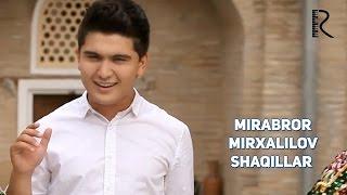 Mirabror Mirxalilov - Shaqillar | Мираброр Мирхалилов - Шакиллар