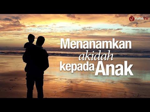 Ceramah Singkat: Menanamkan Akidah Kepada Anak - Ustadz Muhammad Elvy Syam, Lc.