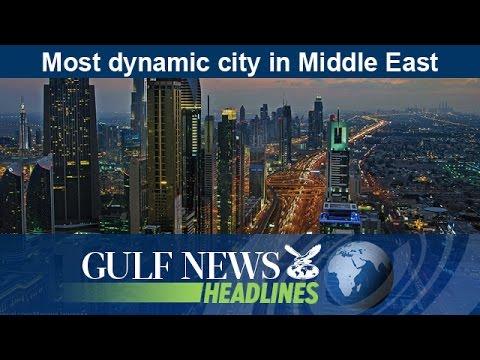 Dubai tops Middle East as most dynamic city - GN Headlines