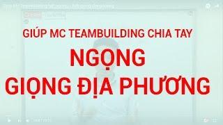 Giúp Mc Teambuilding hết ngọng - hết giọng địa phương