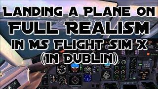 Microsoft Flight Simulator X - Landing a plane on full realism