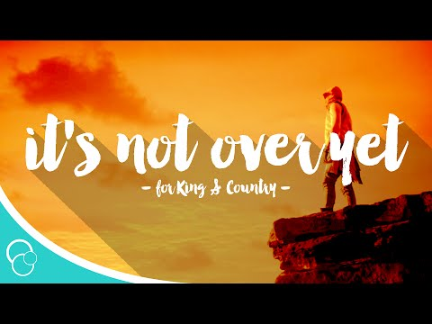 For King And Country - Its Not Over Yet